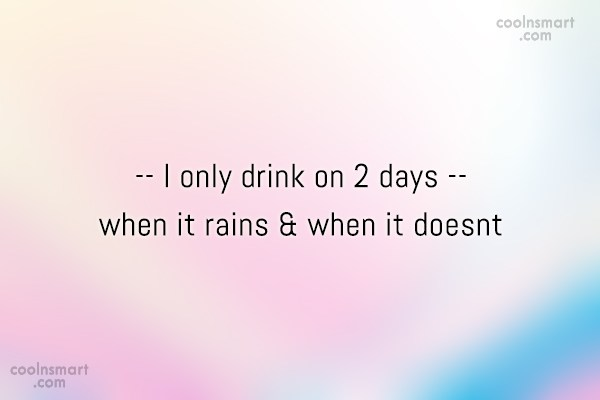 Alcohol Quote: I only drink on 2 days when...