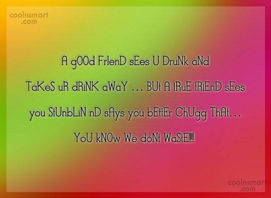 Quote: A gOOd FrIenD sEes U DruNk aNd...