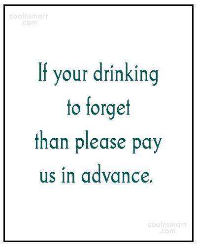 Quote: If your drinking to forget than please...