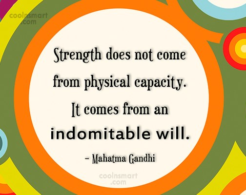 Strength Quote: Strength does not come from physical capacity....