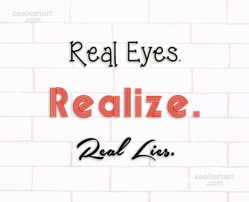 Clever Quote: Real Eyes. Realize. Real Lies.