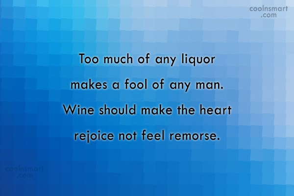 Quote: Too much of any liquor makes a...