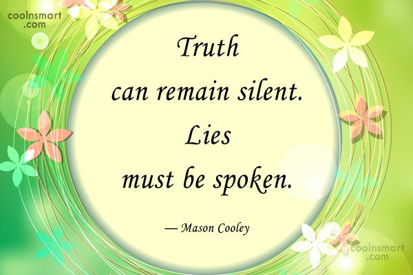 Truth Quote: Truth can remain silent. Lies must be...