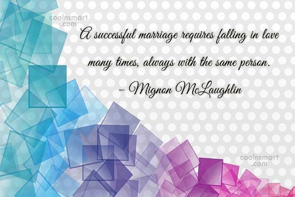 Quote: A successful marriage requires falling in love...