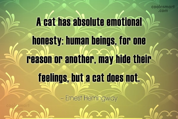 Cats Quote: A cat has absolute emotional honesty: human...