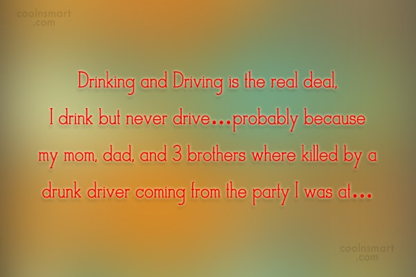 Quote: Drinking and Driving is the real deal,...