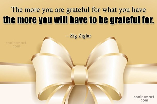 Quote: The more you are grateful for what...