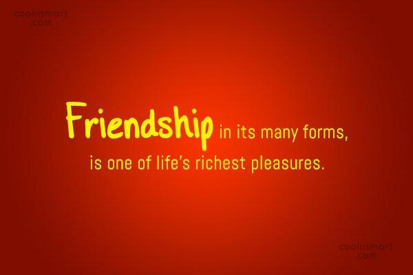 Quote: Friendship in its many forms, is one...