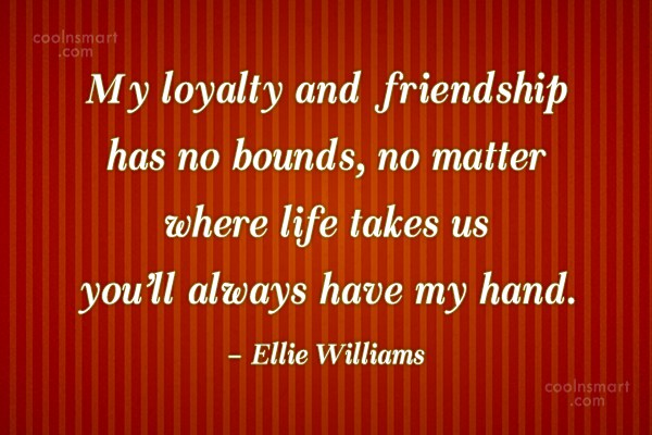 Loyalty Quote: My loyalty and friendship has no bounds,...