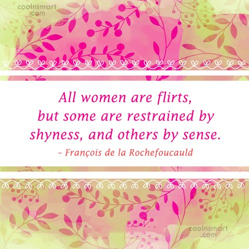 Quote: All women are flirts, but some are...