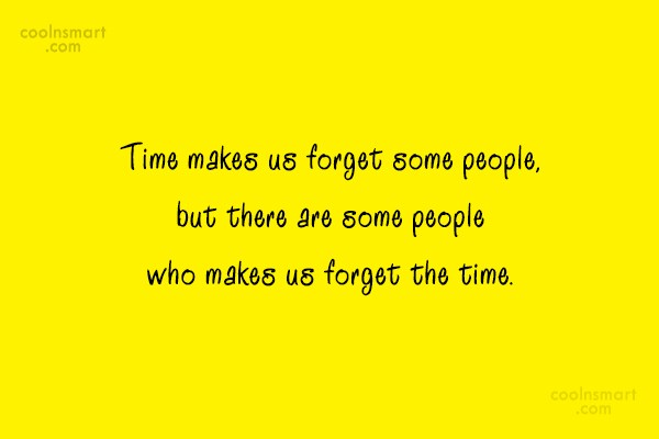 Quote: Time makes us forget some people, but...