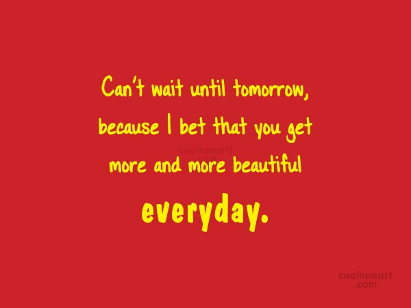 Quote: Can't wait until tomorrow, because I bet...