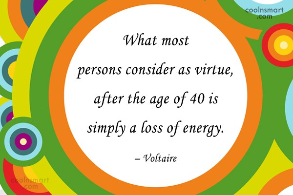 Birthday Quote: What most persons consider as virtue, after...