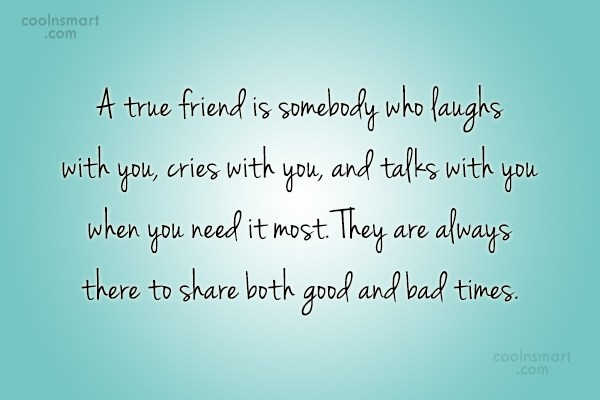 Quote: A true friend is somebody who laughs...