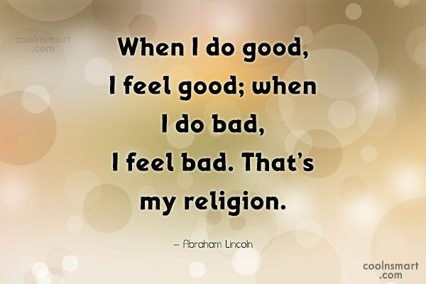 Religion Quote: When I do good, I feel good;...