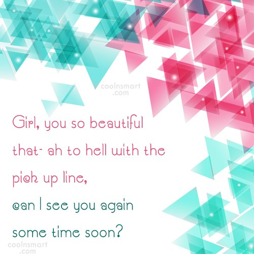Quote: Girl, you so beautiful that- ah to...