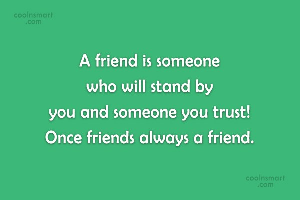 Quote: A friend is someone who will stand...