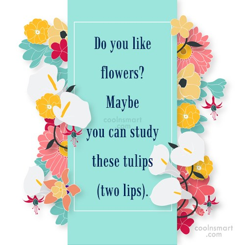 Flirting Quote: Do you like flowers? Maybe you can...