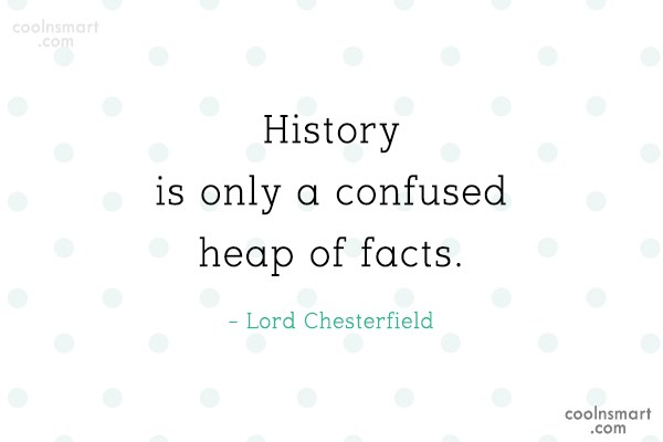 Quote: History is only a confused heap of...