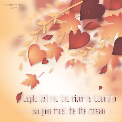 Quote: People tell me the river is beautiful...