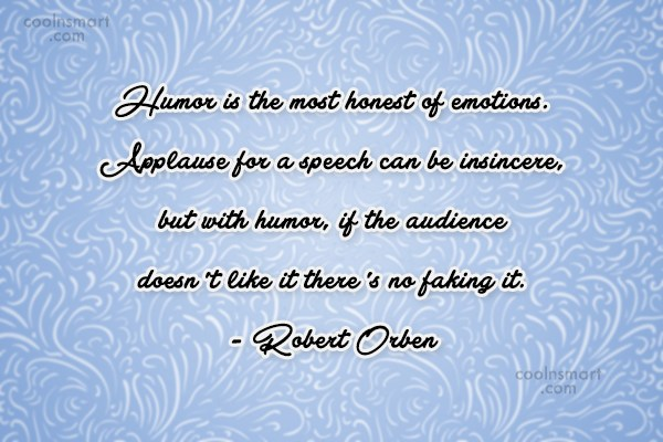 Quote: Humor is the most honest of emotions....