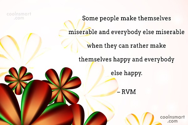People Quote: Some people make themselves miserable and everybody...