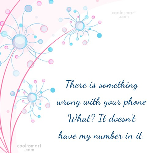 Quote: There is something wrong with your phone...