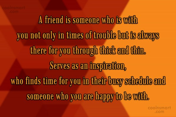 Quote: A friend is someone who is with...