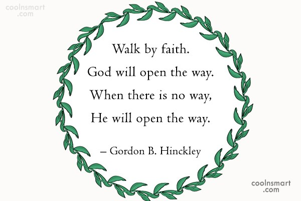 Quote: Walk by faith. God will open the...