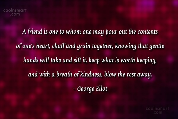 Quote: A friend is one to whom one...