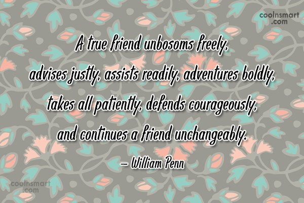 Quote: A true friend unbosoms freely, advises justly,...