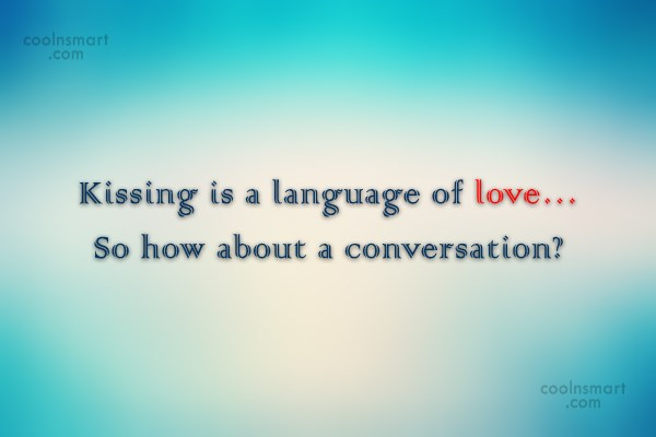 Kiss Quote: Kissing is a language of love… So...