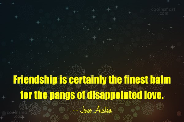Friendship Quote: Friendship is certainly the finest balm for...