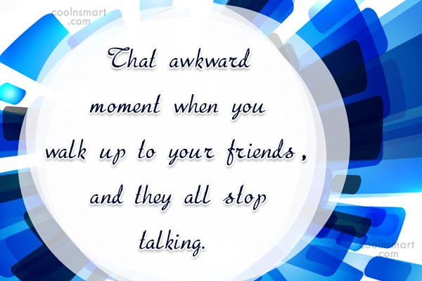 Funny Awkward Moments Quote: That awkward moment when you walk up...