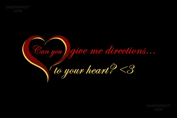 Quote: Can you give me directions…to your heart?...