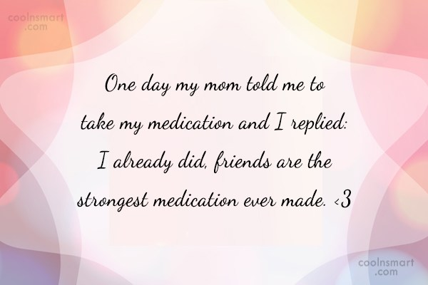 Quote: One day my mom told me to...