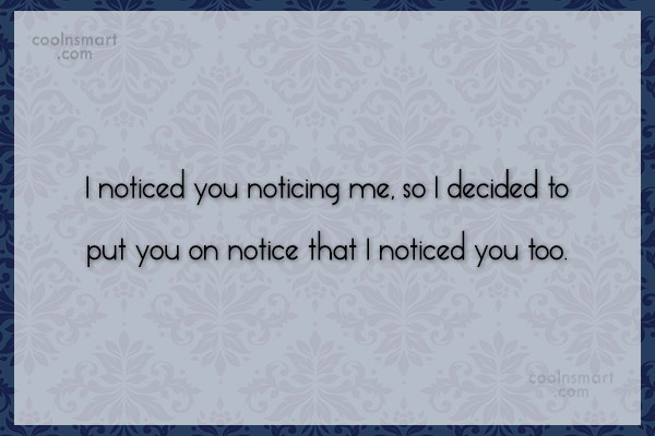 Quote: I noticed you noticing me, so I...