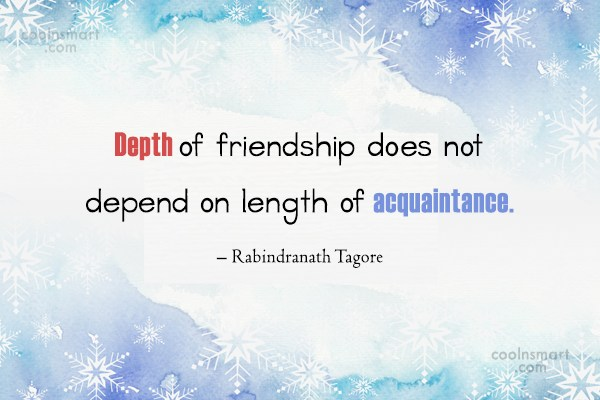 Quote: Depth of friendship does not depend on...