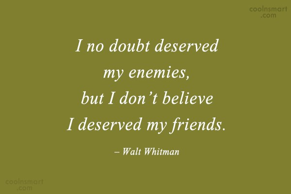 Quote: I no doubt deserved my enemies, but...