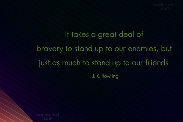 Quote: It takes a great deal of bravery...