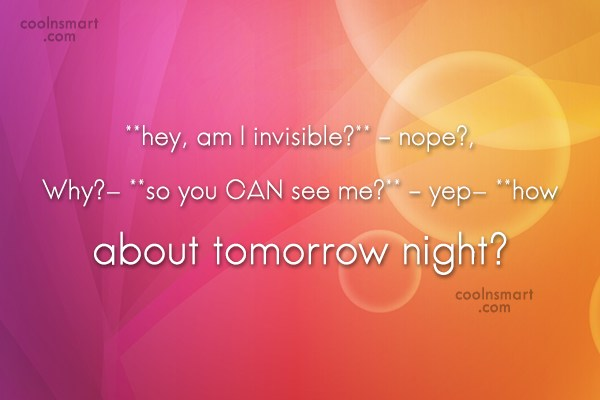 Flirting Quote: **hey, am I invisible?** – nope?, Why?-...