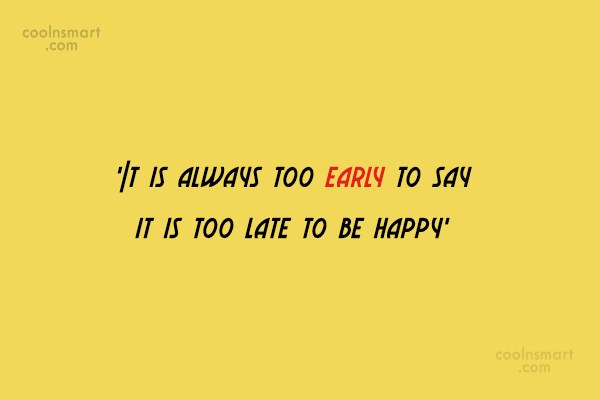 Quote: 'It is always too early to say...