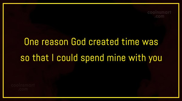 Flirting Quote: One reason God created time was so...