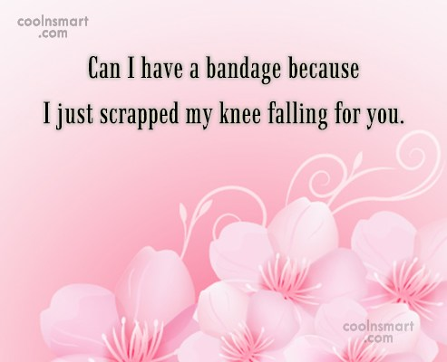 Flirting Quote: Can I have a bandage because I...