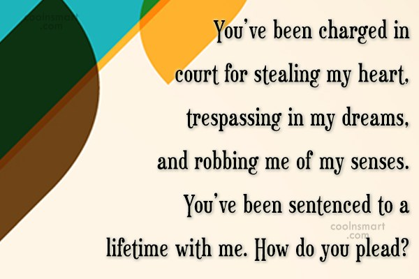 Flirting Quote: You've been charged in court for stealing...