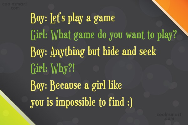 Flirting Quote: Boy: Let's play a game Girl: What...