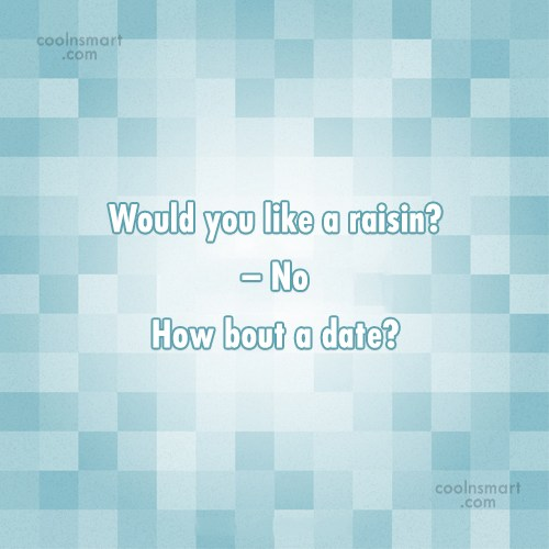 Flirting Quote: Would you like a raisin? – No...
