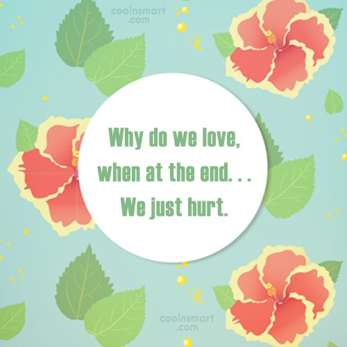 Quote: Why do we love, when at the...