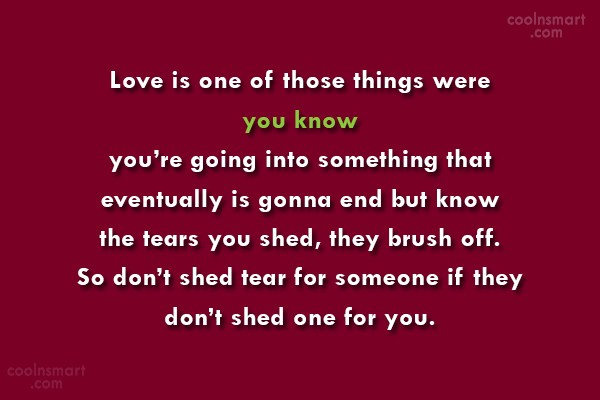 Break Up Quote: Love is one of those things were...