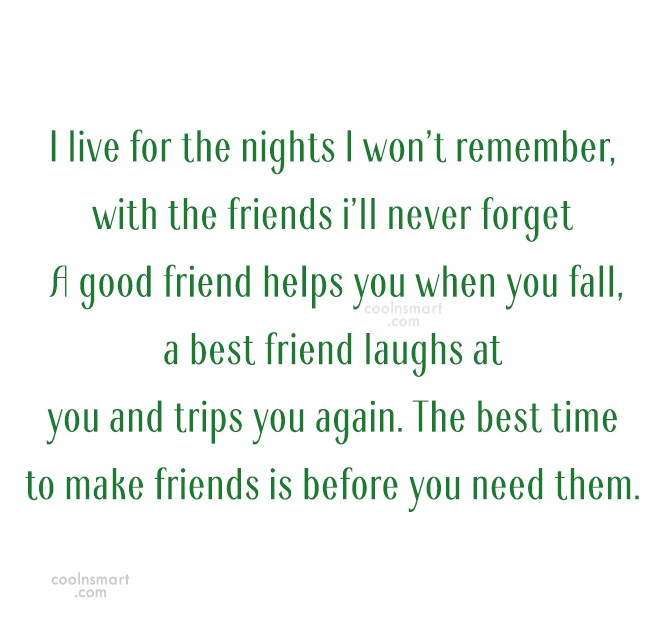 Friendship Quote: I live for the nights I won't...